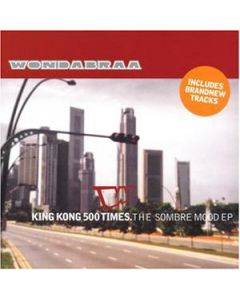 Wondabraa - King Kong 500 Times - The Sombre Mood EP